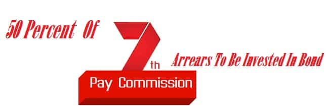 50 Percent Of 7th Pay Commission Arrears To Be Invested In Bond