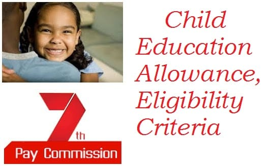 child education allowance, Eligibility Criteria, in 7th pay commission1