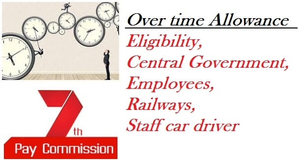Over time Allowance Rate, Rule, Eligibility, Central Government Employees, Railways, Staff car driver Under 7th Pay Commission