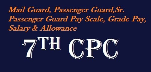 Mail Guard, Passenger Guard,Sr. Passenger Guard Pay Scale, Grade Pay, Salary Allowance