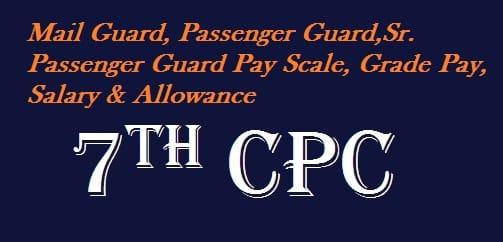 Mail Guard, Passenger Guard,Sr. Passenger Guard Pay Scale, Grade Pay, Salary Allowance