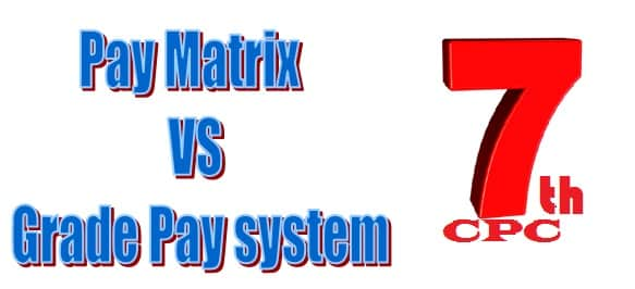 Difference between Pay Matrix And Grade Pay system