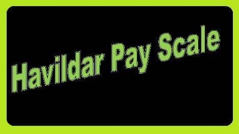Havildar Pay Scale Salary Matrix Allowance Under 7th Pay Commission