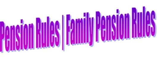 Pension Rules | Family Pension Rules For States & Central Govt Jobs