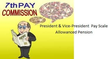 President and Vice-President Salary Pay Scale Allowanced Pension