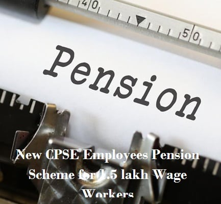 CPSE Employees Pension Scheme for 1.5 lakh Wage Worker